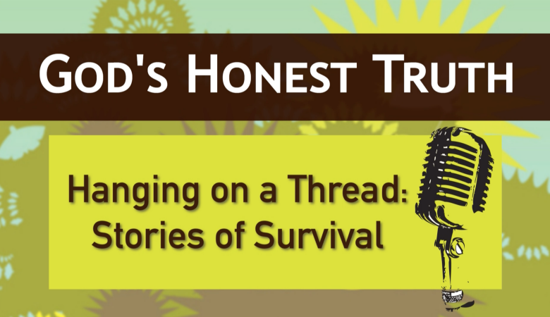 Hanging on by a Thread: Stories of Survival