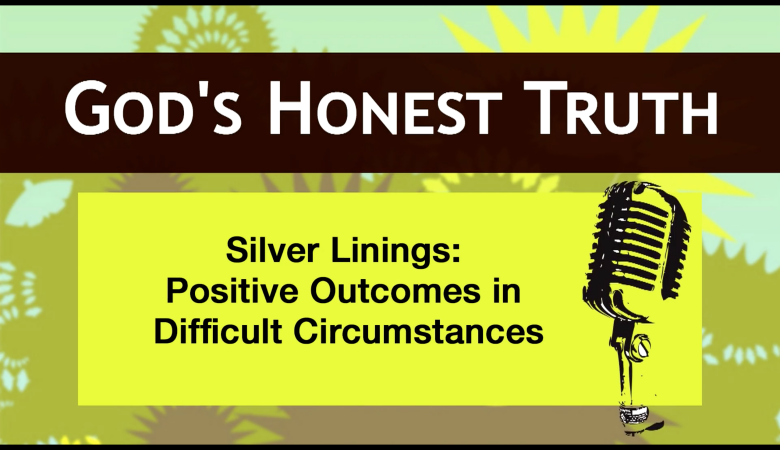 Silver Linings: Positive Outcomes in Difficult Circumstances