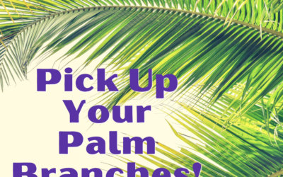 Pick Up You Palm Branches!